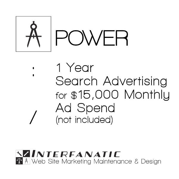 1 Year Interfanatic Power Search Advertising at $15,000 Monthly Ad Spend (Not Included)