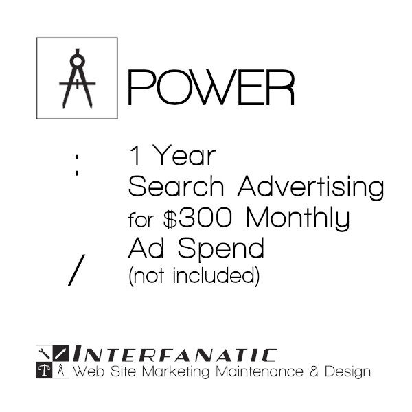 1 Year Interfanatic Power Search Advertising at $300 Monthly Ad Spend (Not Included)