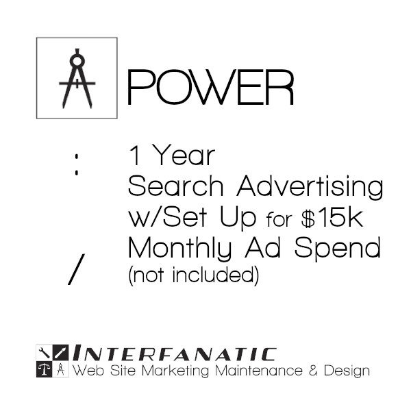 1 Year Interfanatic Power Search Advertising with Set Up at $15k Monthly Ad Spend (Not Included)