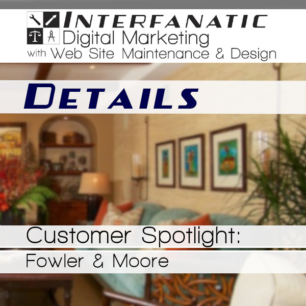 Attention to Details: Fowler & Moore - Interfanatic Customer Spotlight