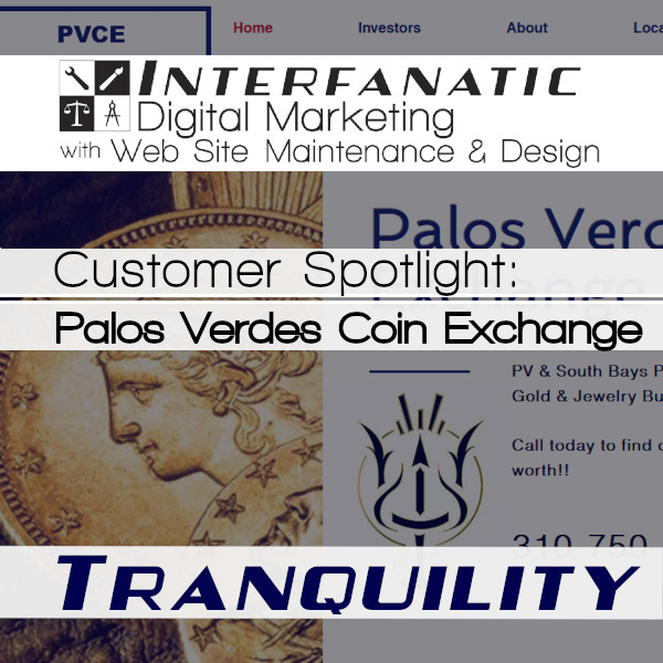 Palos Verdes Coin Exchange - for our Customer Spotlight of Tranquility, an Interfanatic Quality