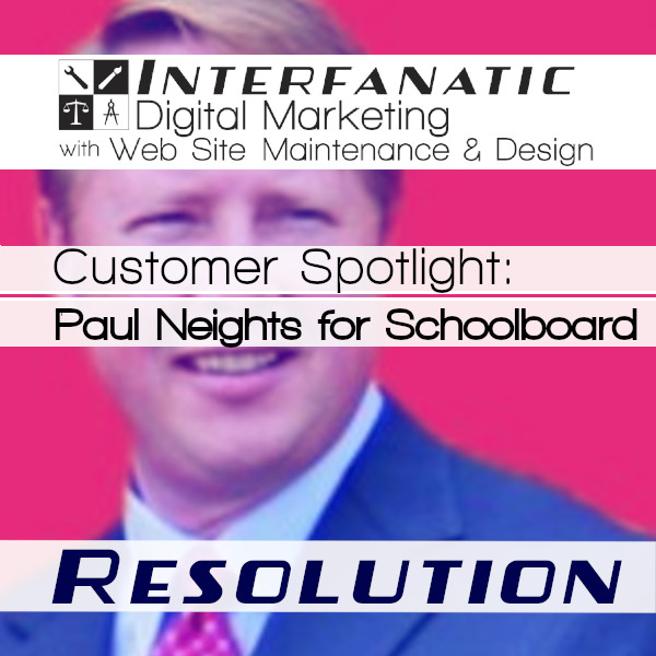 Paul Neights for School Board, for our Customer Spotlight on Resolution, an Interfanatic Quality
