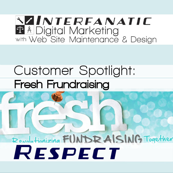 Fresh Fundraising, for our Customer Spotlight on Respect, an Interfanatic Quality