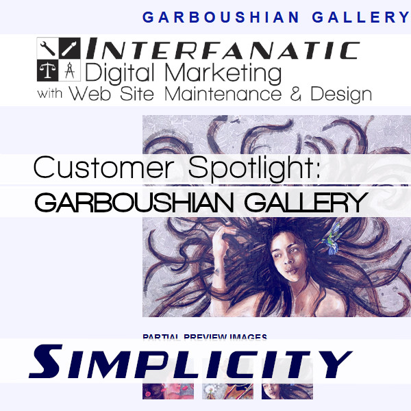 GARBOUSHIAN GALLERY for our Customer Spotlight on Simplicity, an Interfanatic Quality