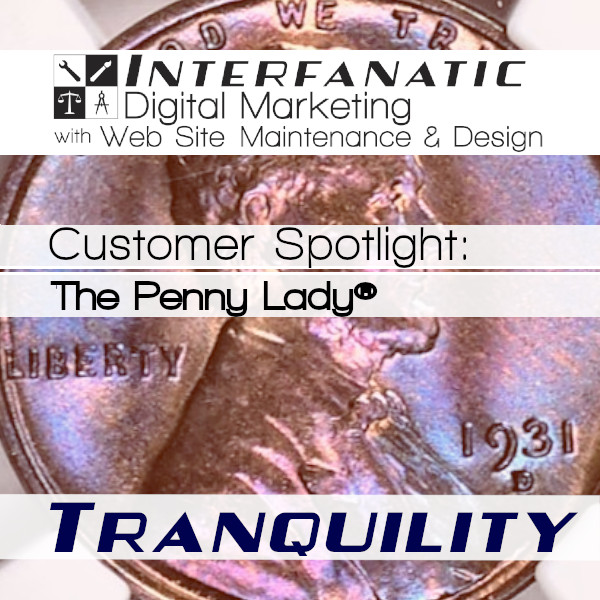 The Penny Lady®, for our Customer Spotlight on Tranquility, an Interfanatic Quality