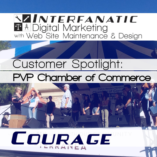 Palos Verdes Peninsula Chamber of Commerce, for our Customer Spotlight on Courage, an Interfanatic Quality