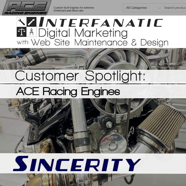 ACE Racing Engines, for our Customer Spotlight on Sincerity, an Interfanatic Quality