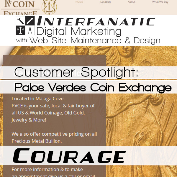 Palos Verdes Coin Exchange, for our Customer Spotlight on Courage, an Interfanatic Quality